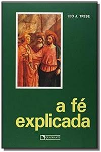 Livro A fé explicada - Leo J. Trese