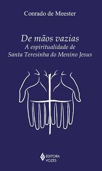 Livro De mãos vazias - A espiritualidade de Santa Teresinha do Menino Jesus - Conrado de Meester