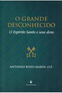 Livro O grande desconhecido - O Espírito Santo e seus dons - Antonio Royo Marín, O. P.