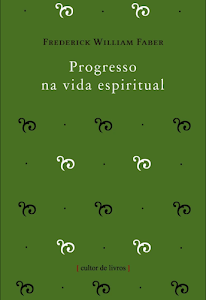 Livro Progresso na vida espiritual - Frederick William Faber